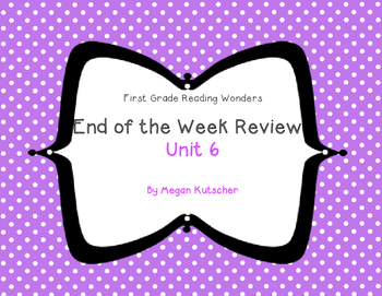 Reading Wonders First Grade Week End Reviews Unit 6