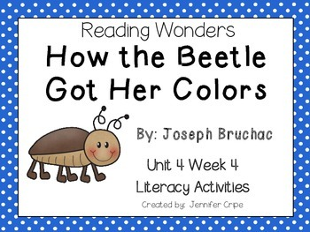 Reading Wonders~ How the Beetle Got Her Colors (Unit 4, Week 4)