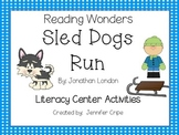 Reading Wonders~ Sled Dogs Run story activities (Unit 2, Week 1)