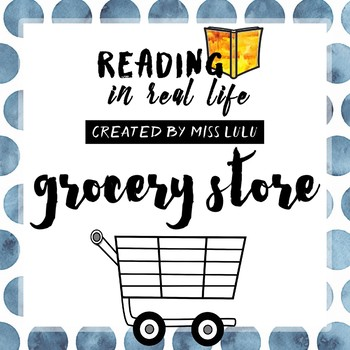Reading in Real Life: Grocery Store Unit