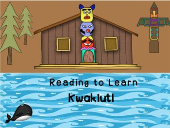Reading to Learn- Native Americans Kwakiutl