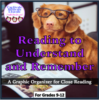 Reading to Understand and Remember, close reading & annotating,graphic organizer