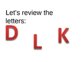 Reading/Phonics:  Letters D, L and K