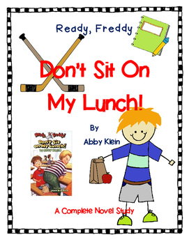 Ready Freddy-Don't Sit On My Lunch by Abby Klein-A Complete Novel Study