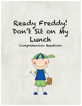 Ready Freddy! Don't Sit on my Lunch! comprehension questions