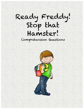 Ready Freddy! Stop that Hamster! comprehension questions
