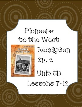 Ready Gen Worksheets Unit 5B Lessons 7-12: Going West, Pioneeers