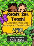 Ready, Set, Teach! A Complete Common Core Language Arts Unit: April Edition