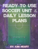 Ready to Use Soccer Unit an Daily Lesson Plans