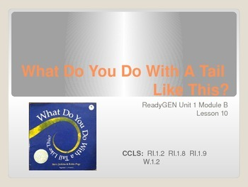 ReadyGen First Grade Unit 1B Lesson 10 What Do You Do With A Tail Like This?