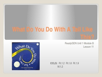ReadyGen First Grade Unit 1B Lesson 11 What Do You Do With A Tail Like This?