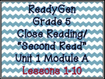 """ReadyGen Unit 1, Module A Grade 5 """"Close Reading/Second Read"""" for Chapters 1-10"""