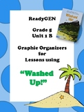 ReadyGen Washed Up! Graphic Organizers Grade 5