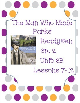 ReadyGen Worksheets Gr. 2 3B Lessons 7-12 The Man Who Made Parks