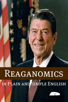 Reaganomics in Plain and Simple English