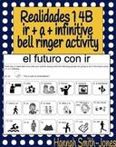 Realidades 1 4B ir a infinitive bell ringer activity