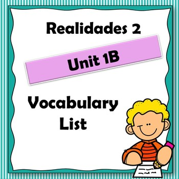 Realidades 2 Ch 1B Vocabulary List / Vocabulario Capitulo 1B