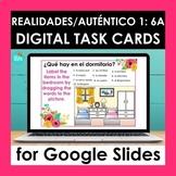 Realidades Auténtico 1 6A Digital Task Cards for Google Slides™