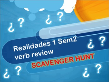 SCAVENGER HUNT: Spanish Realidades 1 final review sem2: verbs & questions