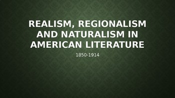 Realism, Naturalism & Regionalism - An Introduction