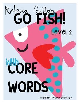 Rebecca Sitton - Level 2 - Core Word - GO FISH Game