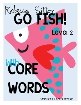 Rebecca Sitton - Level 2 - Core Word - GO FISH Game