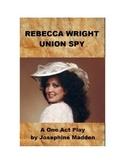 Drama - Rebecca Wright, Union Spy - One Act Play