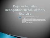 Recognition vs. Recall- Deja Vu Memory Activity