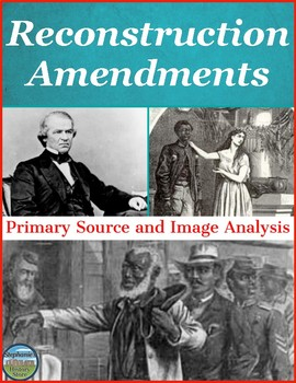 Reconstruction Amendments Primary Source and Image Analysis