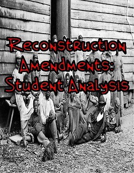 Reconstruction Amendments: Student Analysis