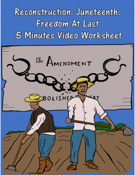 Reconstruction: Juneteenth: Freedom At Last 5 Minutes Video Worksheet