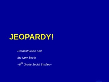 Reconstruction and the New South Social Studies Jeopardy Game