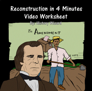 Reconstruction in 4 Minutes Video Worksheet