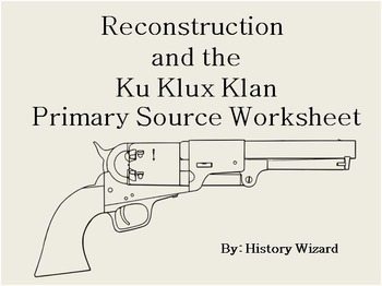 Reconstruction And The Ku Klux Klan Primary Source Worksheet By History Wizard