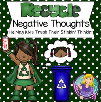 Recycle Negative Thoughts Helping Kids Trash Their Stinkin Thinkin