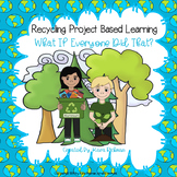 Recycling Project Based Learning: What if Everyone Did That?