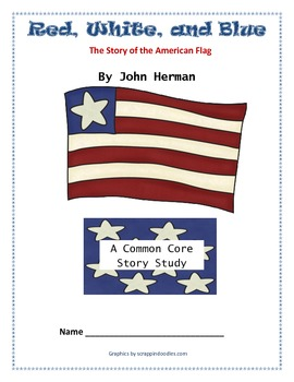 Red, White, and Blue - The Story of the American Flag - Common Core Book Study