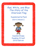 Red, White, and Blue: The Story of the American Flag, Reading Street Unit 6 Wk 2