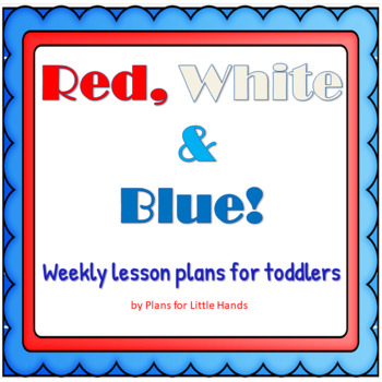 Red, White and Blue! Weekly Lesson Plan