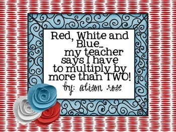 Red, White, and Blue...my teacher says I have to multiply by more than TWO!