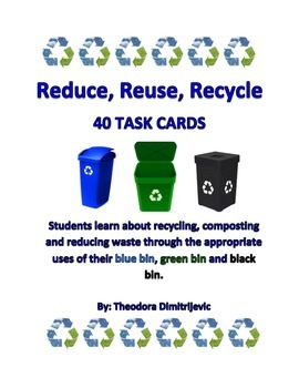 Reduce, Reuse, Recycle: 40 Task Cards *Includes Answer Key!
