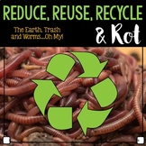 Reduce, Reuse, Recycle & Rot! (worms)