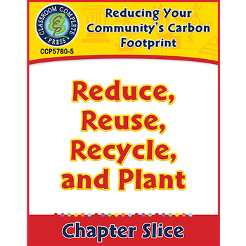 Reducing Your Community's Carbon Footprint: Reduce, Reuse, Recycle, Plant Gr.5-8