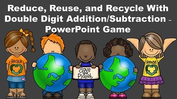 Reduce, Reuse, Recycle With Double Digit Addition/Subtraction - PowerPoint Game