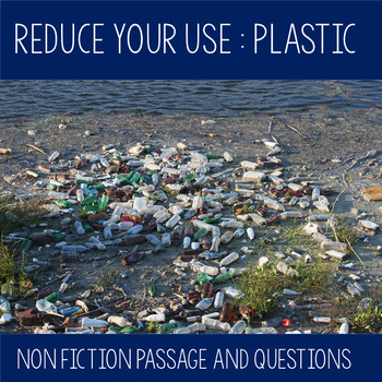 Reduce Your Use - Plastic : Non Fiction Passage and Questions