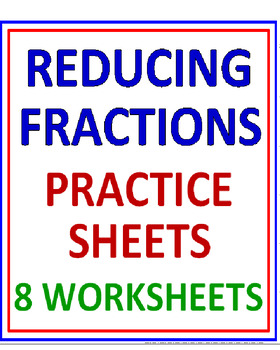 Reducing Fractions Practice Sheets (8 Worksheets)
