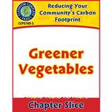 Reducing Your Community's Carbon Footprint: Greener Vegetables Gr. 5-8