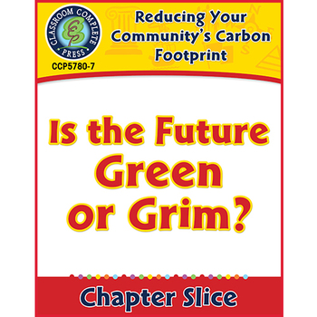 Reducing Your Community's Carbon Footprint: Is the Future Green or Grim? Gr. 5-8