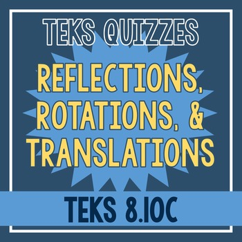 Reflections, Rotations, & Translations Quiz (TEKS 8.10C)