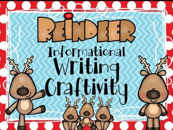 Reindeer Informational-Explanatory Writing Project with Cr